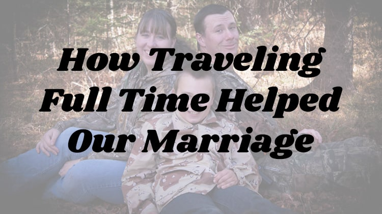 How Traveling Full Time Helped Our Marriage