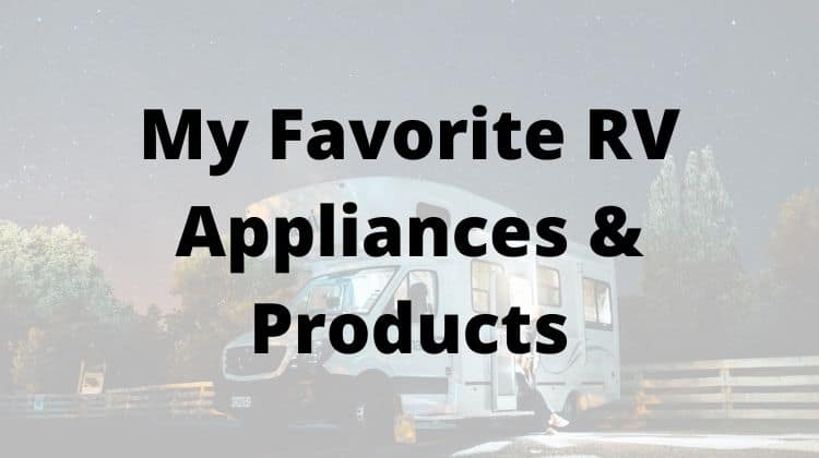 My Favorite RV Appliances & Products
